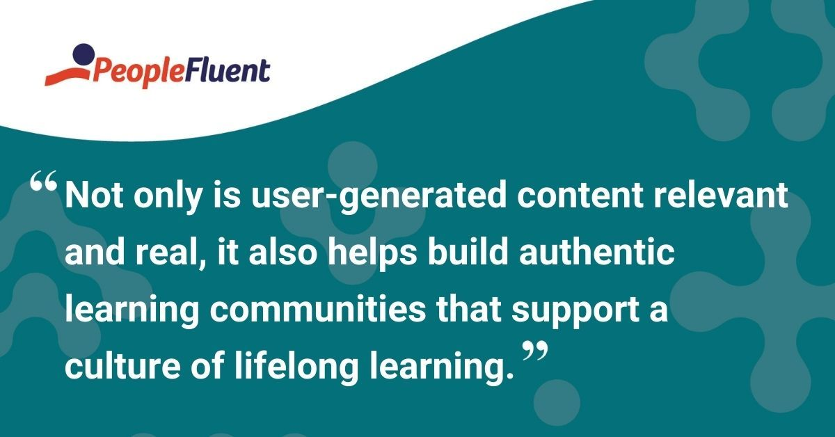"This is a quote: ""Not only is user-generated content relevant and real, it also helps build authentic learning communities that support a culture of lifelong learning."""