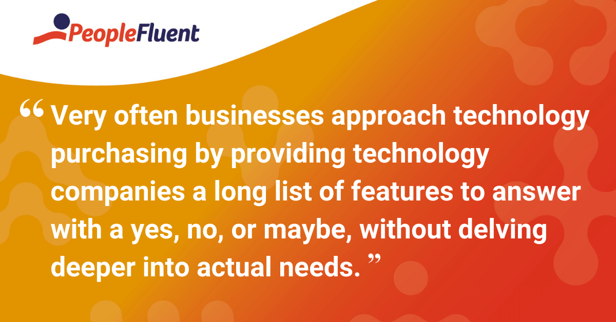 Very often businesses approach technology purchasing by providing technology companies a long list of features to answer with a yes, no, or maybe, without delving deeper into actual needs.