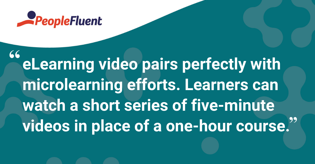 """eLearning video pairs perfectly with microlearning efforts. Learners can watch a short series of five-minute videos in place of a one-hour course."""