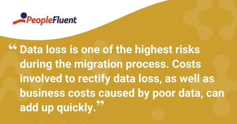 "This is a quote: ""Data loss is one of the highest risks during the migration process. Costs involved to rectify data loss, as well as business costs caused by poor data, can add up quickly."""