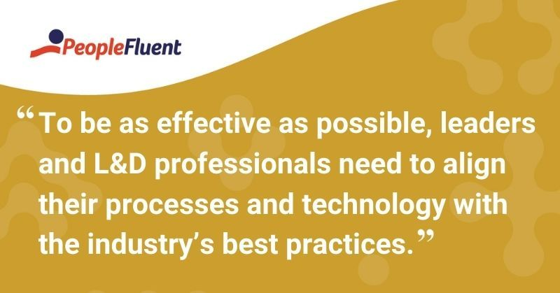 """This is a quote: """"To be as effective as possible, leaders and L&D professionals need to align their processes and technology with the industry's best practices."""""""