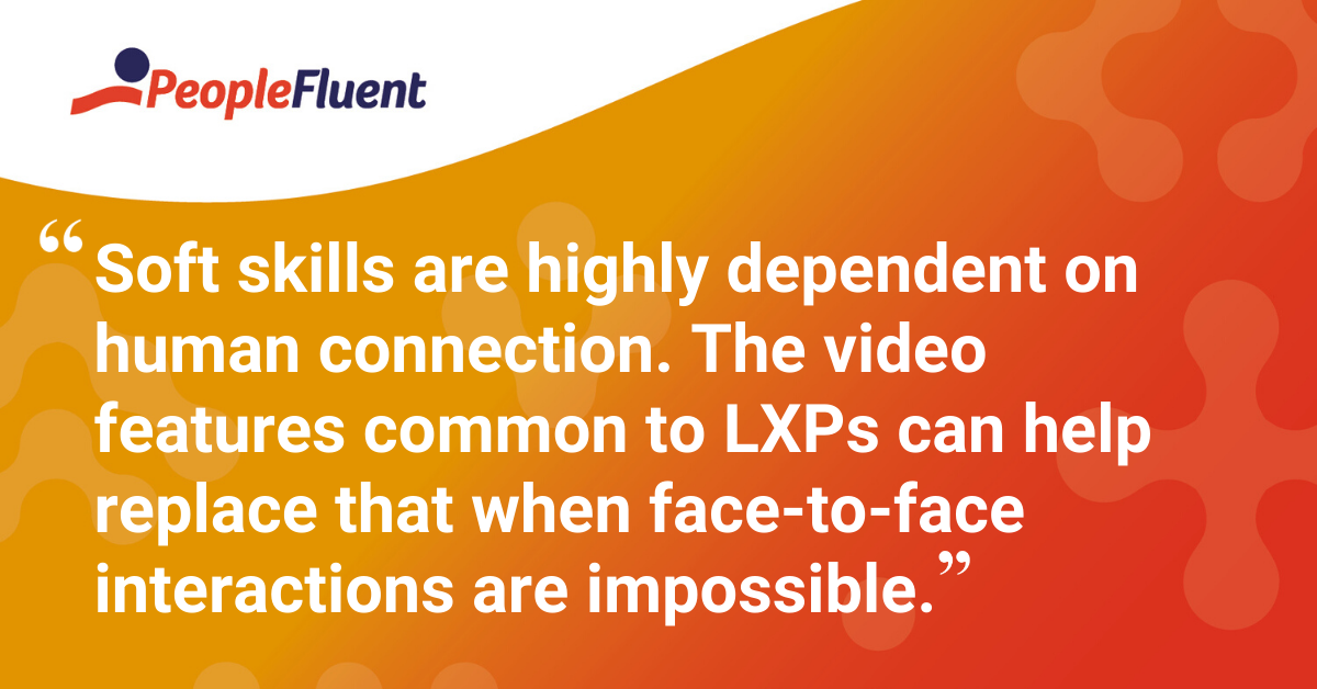 """Soft skills are highly dependent on human connection. The video features common to LXPs can help replace that when face-to-face interactions are impossible."""