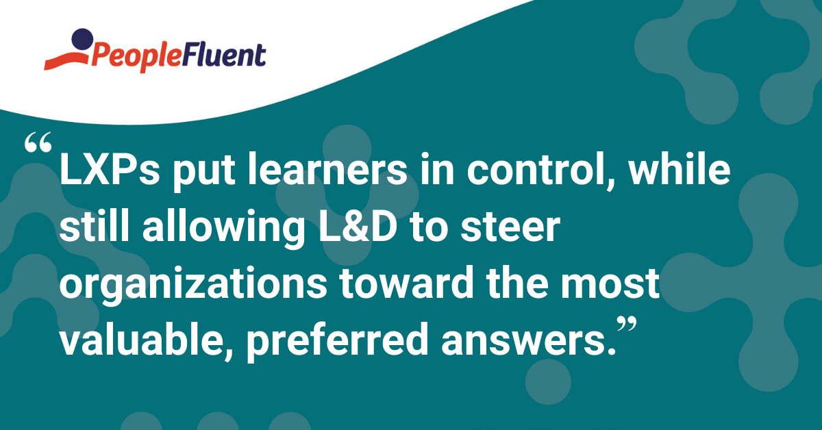 """LXPs put learners in control, while still allowing L&D to steer organizations toward the most valuable, preferred answers."""