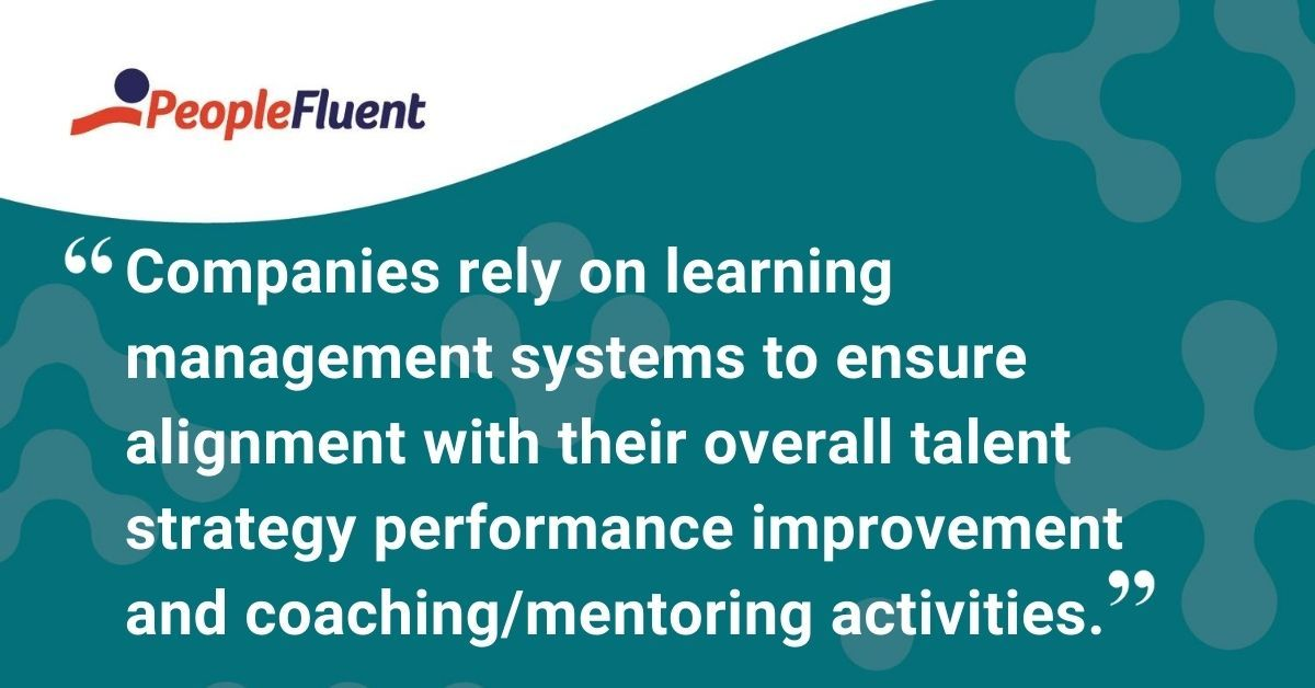 "This is a quote: ""Companies rely on learning management systems to ensure alignment with their overall talent strategy performance improvement and coaching/mentoring activities."""