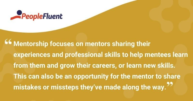"""This is a quote: """"Mentorship focuses on mentors sharing their experience and professional skills to help mentees learn from them and grow their careers, or learn new skills. This can also be an opportunity for the mentor to share mistakes or missteps they've made along the way."""""""