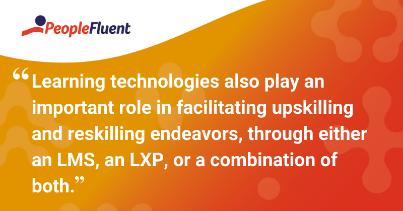 "This is a quote: ""Learning technologies also play an important role in facilitating upskilling and reskilling endeavors through either an LMS, an LXP, or a combination of both."""