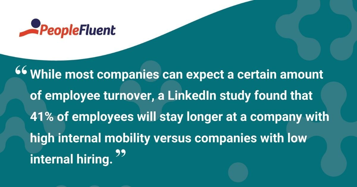 "This is a quote: ""While most companies can expect a certain amount of employee turnover, a LinkedIn study found that 41% of employees will stay longer at a company with high internal mobility versus companies with low internal hiring."""