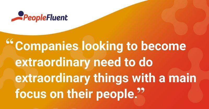 "This is a quote: ""Companies looking to become extraordinary need to do extraordinary things with a main focus on their people."""
