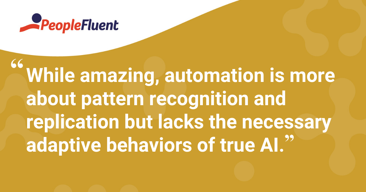 """While amazing, automation is more about pattern recognition and replication but lacks the necessary adaptive behaviors of true AI."""