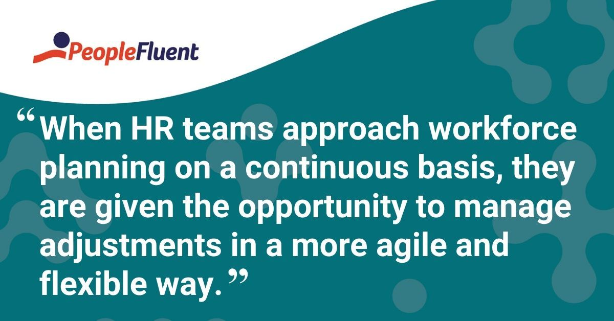 """This is a quote: """"When HR teams approach workforce planning on a continuous basis, they are given the opportunity to manage adjustments in a more agile and flexible way."""""""