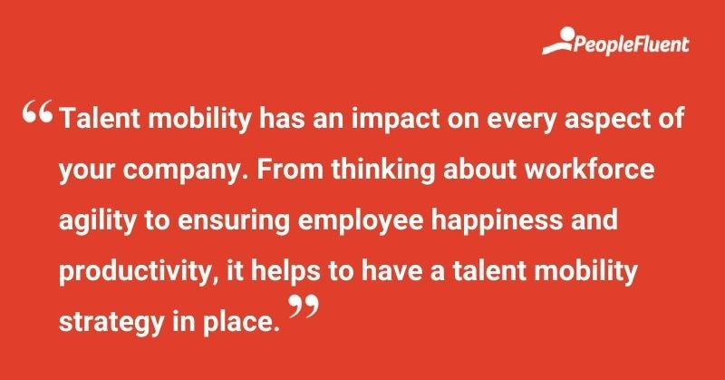 """This is a quote: """"Talent mobility has an impact on every aspect of your company. From thinking about workforce agility to ensuring employee happiness and productivity, it helps to have a talent mobility strategy in place."""""""
