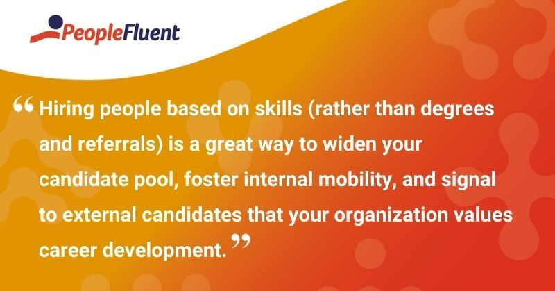 """This is a quote: """"Hiring people based on skills (rather than degrees and referrals) is a great way to widen your candidate pool, foster internal mobility, and signal to external candidates that your organization values career development."""""""