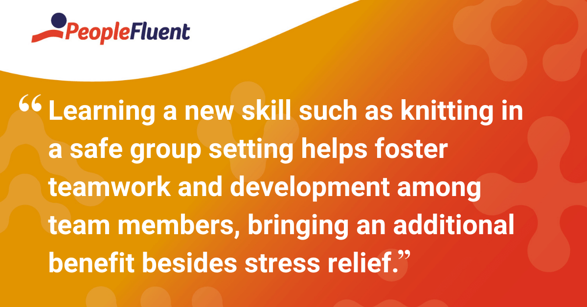 Learning a new skill such as knitting in a safe group setting helps foster teamwork and development among team members, bringing an additional benefit besides stress relief.