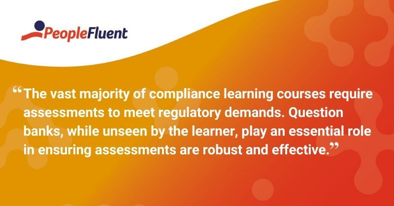 "This is a quote: ""The vast majority of compliance learning courses require assessments to meet regulatory demands. Question banks, while unseen by the learner, play an essential role in ensuring assessments are robust and effective."""