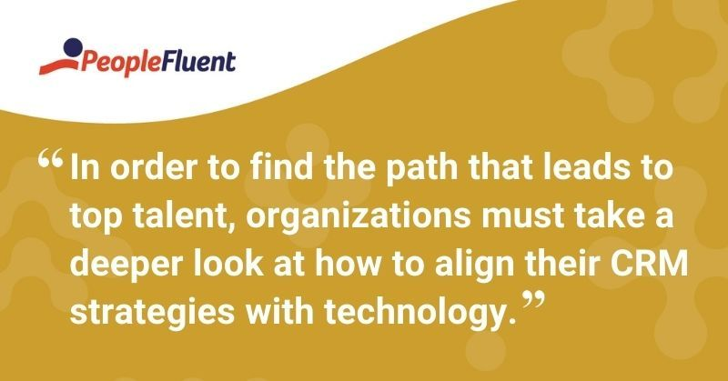 "This is a quote: ""In order to find the path that leads to top talent, organizations must take a deeper look at how to align their CRM strategies with technology."""