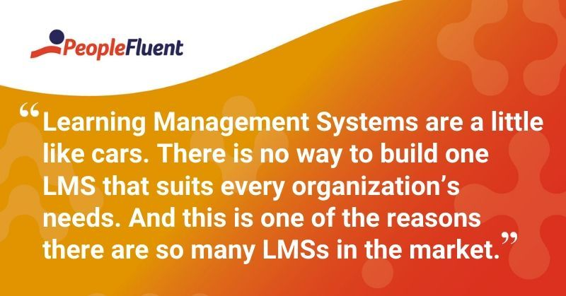 """This is a quote: """"Learning Management Systems are a little like cars. There is no way to build one LMS that suits every organization's needs. And this is one of the reasons there are so many LMSs in the market."""""""