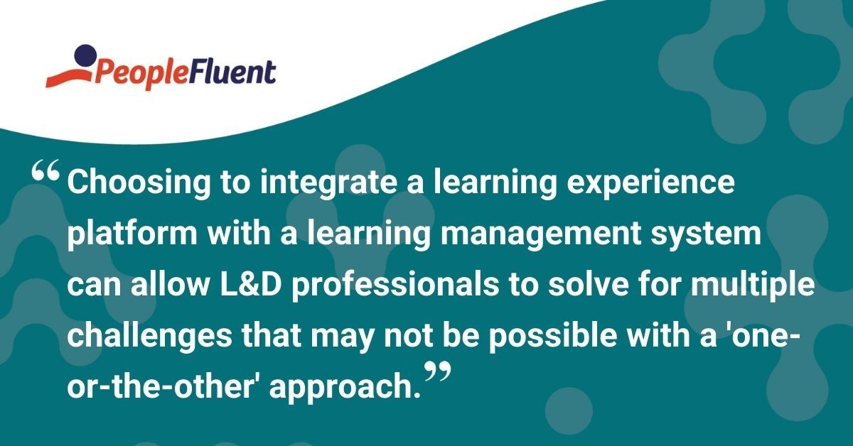 "This is a quote: ""Choosing to integrate a learning experience platform with a learning management system can allow L&D professionals to solve for multiple challenges that may not be possible with a 'one-or-the-other' approach."""