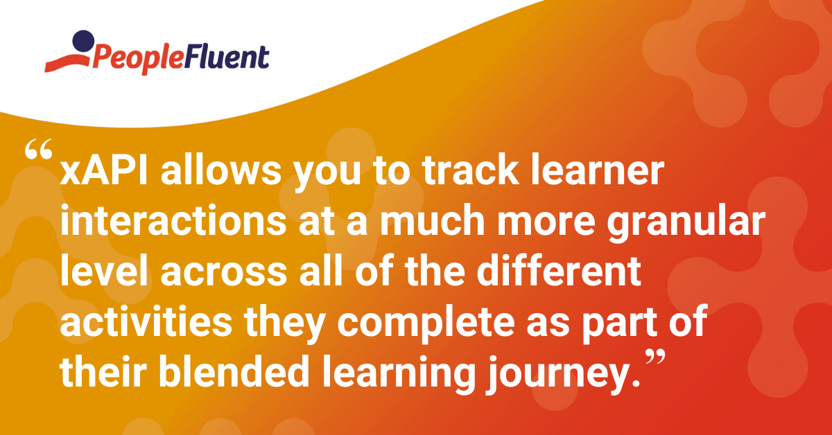 """xAPI allows you to track learner interactions at a much more granular level across all of the different activities they complete as part of their blended learning journey."""