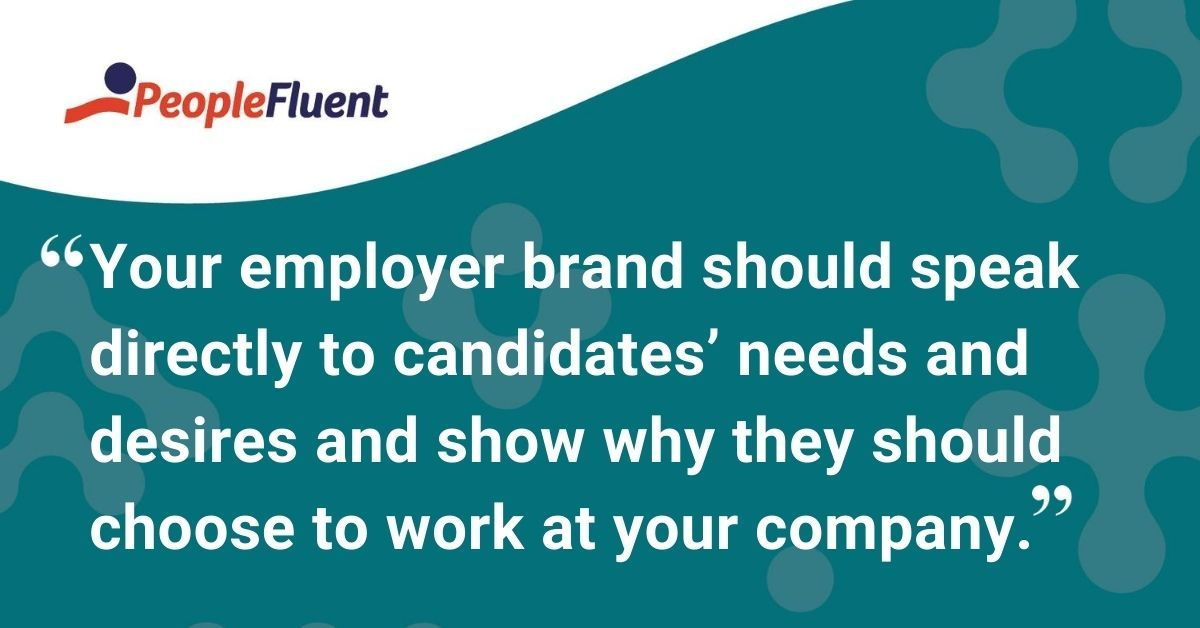 "This is a quote: ""Your employer brand should speak directly to candidates' needs and desires and show why they should choose to work at your company."""