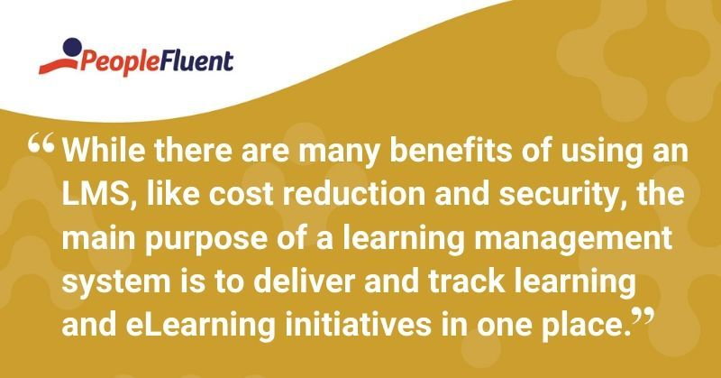 """This is a quote: """"While there are many benefits of using an LMS, like cost reduction and security, the main purpose of a learning management system is to deliver and track learning and eLearning initiatives in one place."""""""