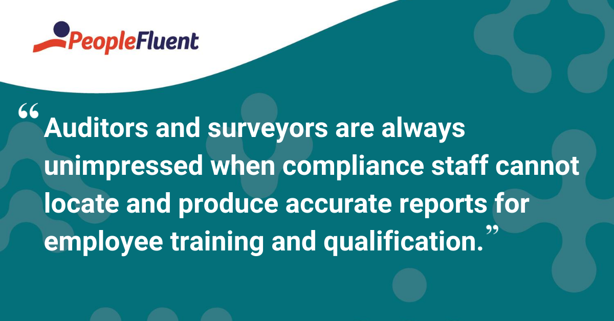 Auditors and surveyors are always unimpressed when compliance staff cannot locate and produce accurate reports for employee training and qualification.