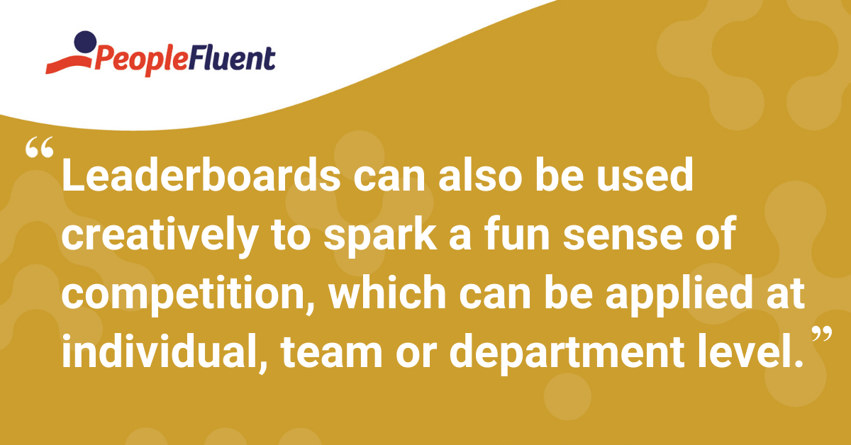 """""""Leaderboards can also be used creatively to spark a fun sense of competition, which can be applied at individual, team or department level."""""""