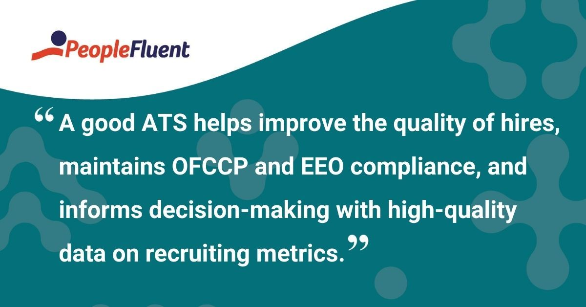 """This is a quote: """"A good ATS helps improve the quality of hires, maintains OFCCP and EEO compliance, and informs decision-making with high-quality data on recruiting metrics."""""""