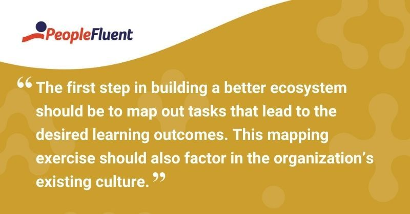 """This is a quote: """"The first step in building a better ecosystem should be to map out tasks that lead to the desired learning outcomes. This mapping exercise should also factor in the organization's existing culture."""""""