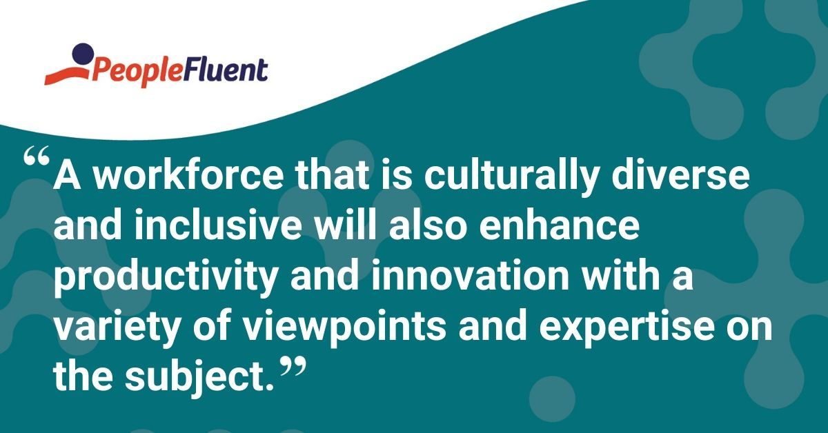 "This is a quote: ""A workforce that is culturally diverse and inclusive will also enhance productivity and innovation with a variety of viewpoints and expertise on the subject."""