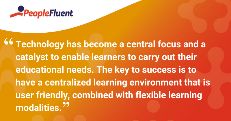 "This is a quote: ""Technology has become a central focus and a catalyst to enable learners to carry out their educational needs. The key to success is to have a centralized learning environment that is user friendly, combined with flexible learning modalities."""