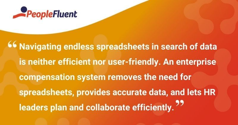 """This is a quote: """"Navigating endless spreadsheets in search of data is neither efficient nor user-friendly. An enterprise compensation system removes the need for spreadsheets, provides accurate data, and lets HR leaders plan and collaborate efficiently."""""""