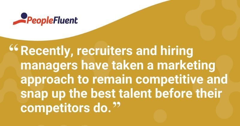 "This is a quote: ""Recently, recruiters and hiring managers have taken a marketing approach to remain competitive and snap up the best talent before their competitors do."""