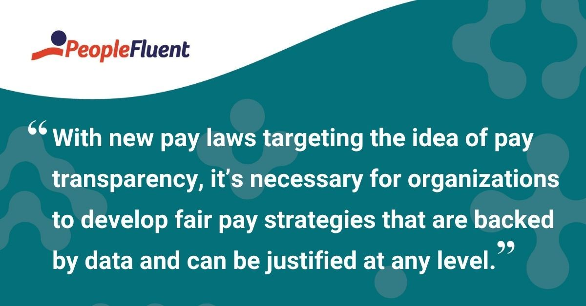 """This is a quote: """"With new pay laws targeting the idea of pay transparency, it's necessary for organizations to develop fair pay strategies that are backed by data and can be justified at any level."""""""