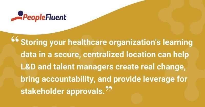 "This is a quote: ""Storing your healthcare organization's learning data in a secure, centralized location can help L&D and talent managers create real change, bring accountability, and provide leverage for stakeholder approvals."""