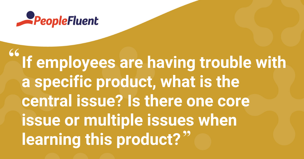"""If employees are having trouble with a specific product, what is the central issue? Is there one core issue or multiple issues when learning this product?"""