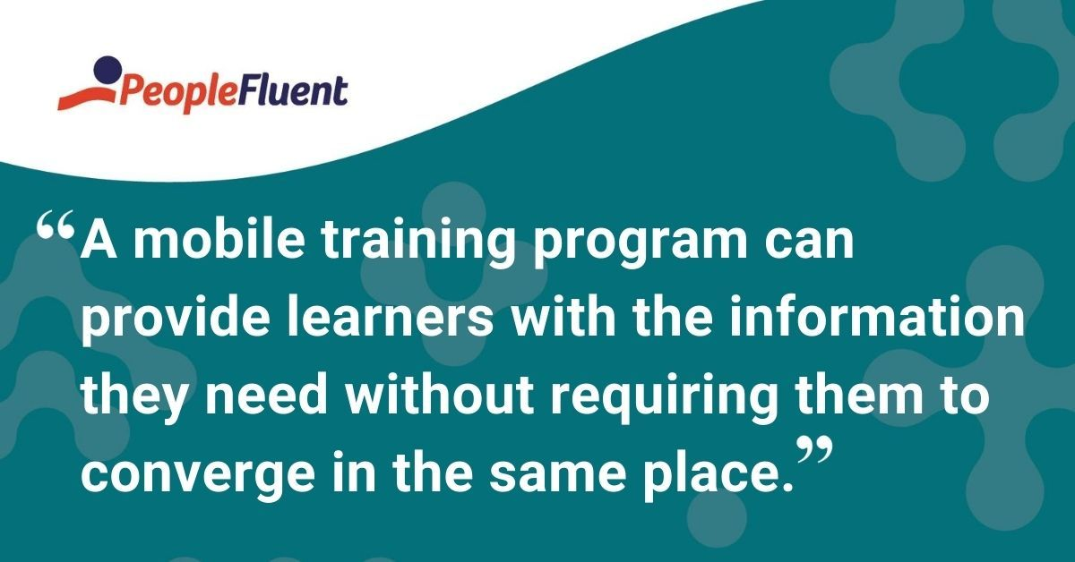 "This is a quote: ""A mobile training program can provide learners with the information they need without requiring them to converge in the same place."""