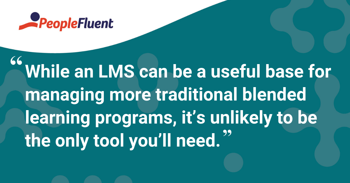 """While an LMS can be a useful base for managing more traditional blended learning programs, it's unlikely to be the only tool you'll need."""