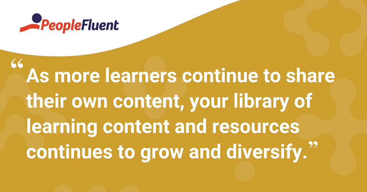 """As more learners continue to share their own content, your library of learning content and resources continues to grow and diversify."""