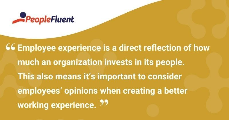 """This is a quote: """"Employee experience is a direct reflection of how much an organization invests in its people. This also means its important to consider employees' opinions when creating a better working experience."""""""