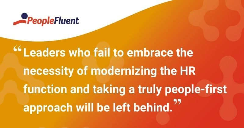 "This is a quote: ""Leaders who fail to embrace the necessity of modernizing the HR function and taking a truly people-first approach will be left behind."""