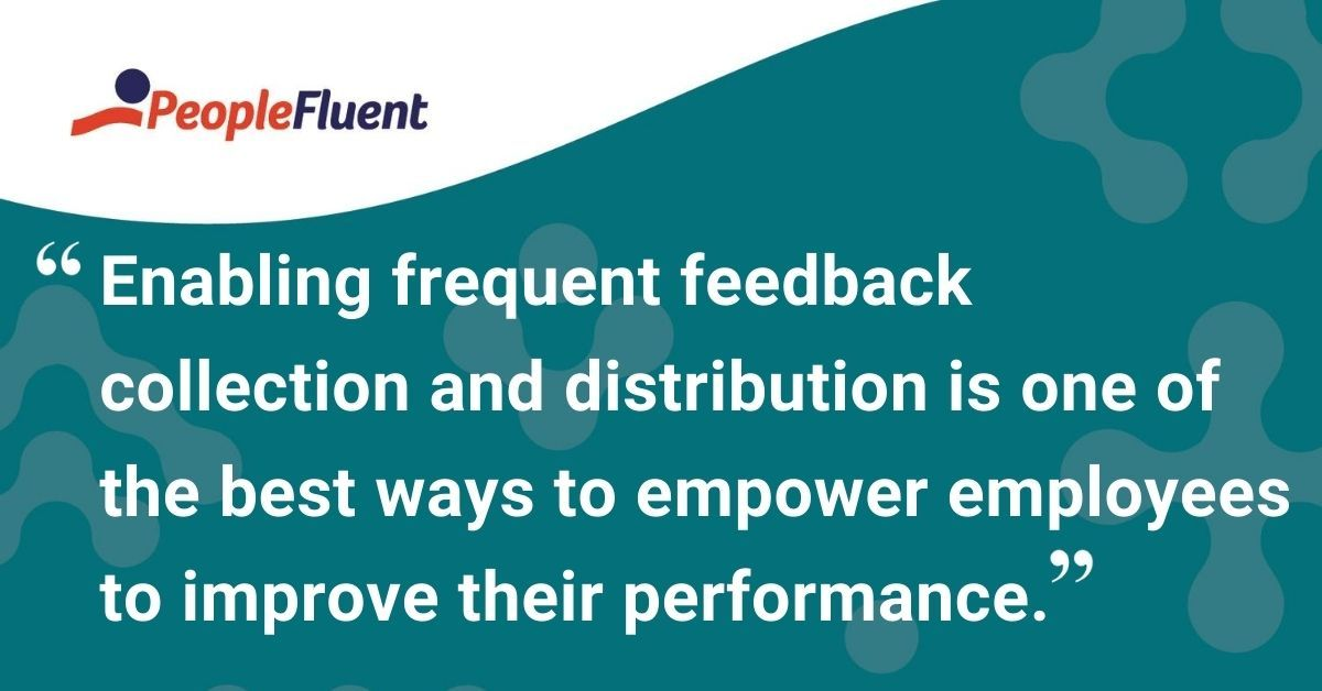 """This is a quote: """"Enabling frequent feedback collection and distribution is one of the best ways to empower employees to improve their performance."""""""