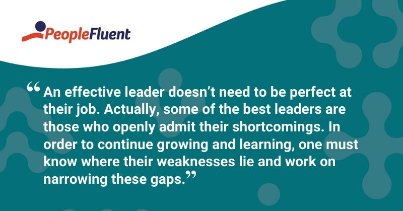 """An effective leader doesn't need to be perfect at their job. Actually, some of the best leaders are those who openly admit their shortcomings. In order to continue growing and learning, one must know where their weaknesses lie and work on narrowing these gaps."""