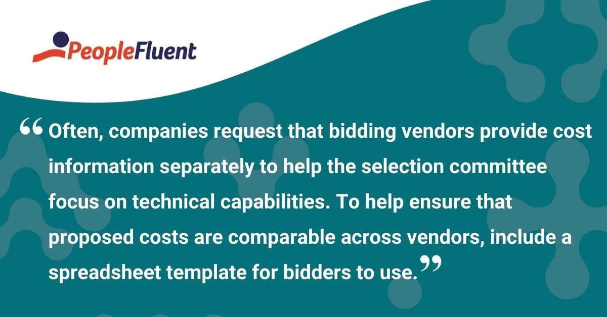 """This is a quote: """"Often, companies request that bidding vendors provide cost information separately to help the selection committee focus on technical capabilities. To help ensure that proposed costs are comparable across vendors, include a spreadsheet template for bidders to use."""""""