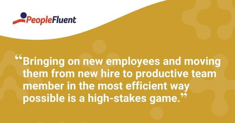 "This is a quote: ""Bringing on new employees and moving them from new hire to productive team member in the most efficient way possible is a high-stakes game."""