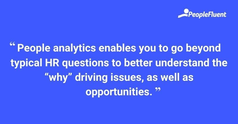 """People analytics enables you to go beyond typical HR questions to better understand the """"why"""" driving issues, as well as opportunities."""