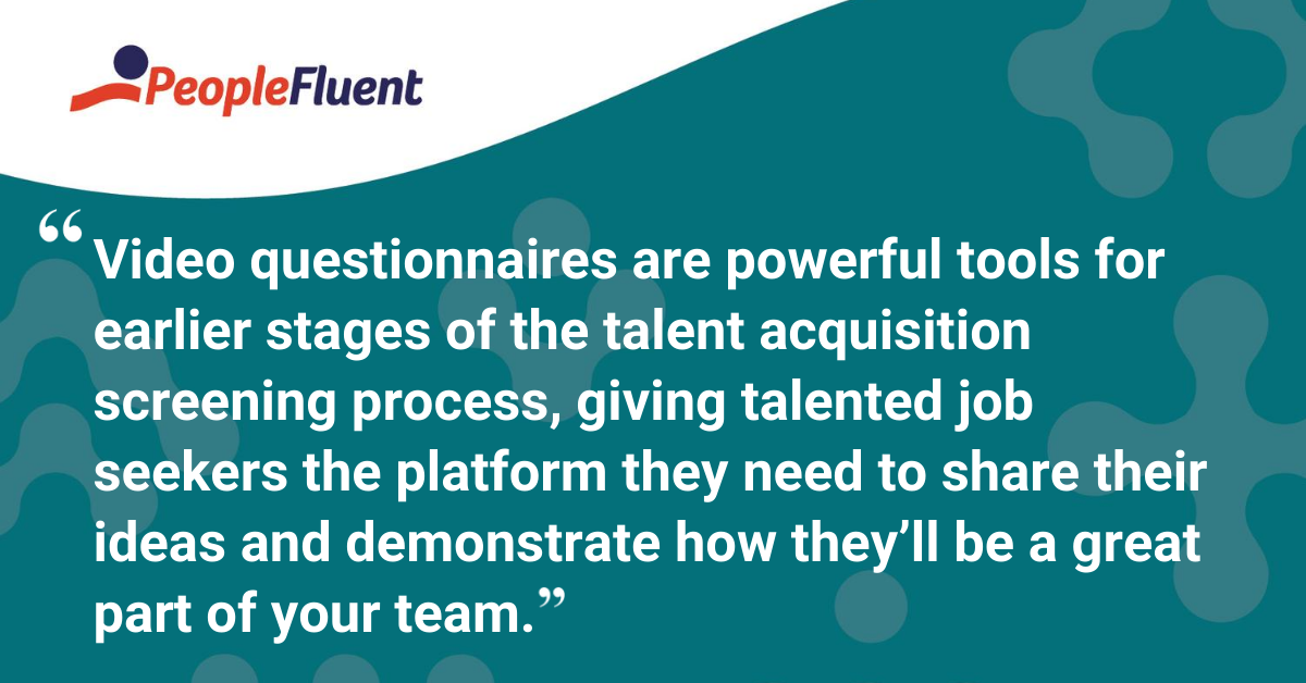 Video questionnaires are powerful tools for earlier stages of the talent acquisition screening process, giving talented job seekers the platform they need to share their ideas and demonstrate how they'll be a great part of your team.