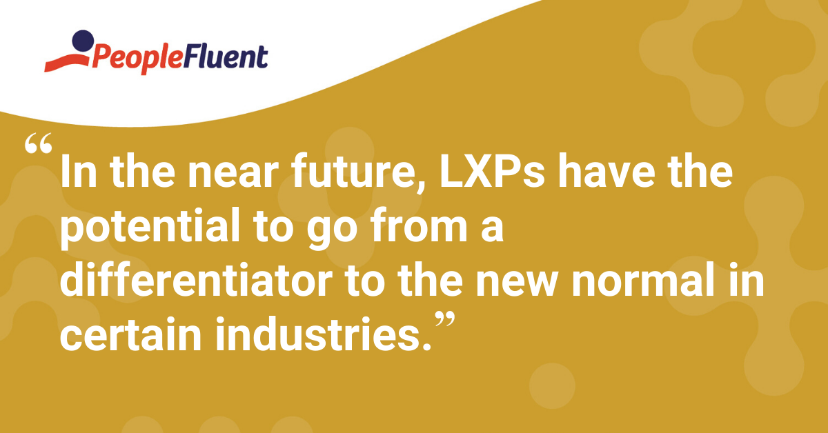 """In the near future, LXPs have the potential to go from a differentiator to the new normal in certain industries."""