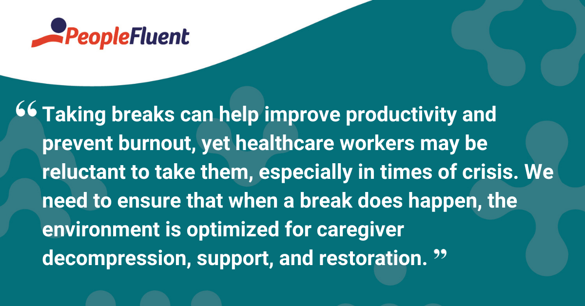 Taking breaks can help improve productivity and prevent burnout, yet healthcare workers may be reluctant to take them, especially in times of crisis. We need to ensure that when a break does happen, the environment is optimized for caregiver decompression, support, and restoration.