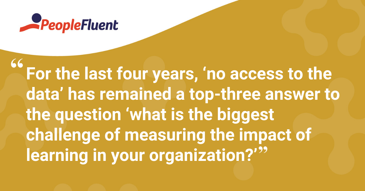 """For the last four years, 'no access to the data' has remained a top-three answer to the question ""what is the biggest challenge of measuring the impact of learning in your organization?'"""