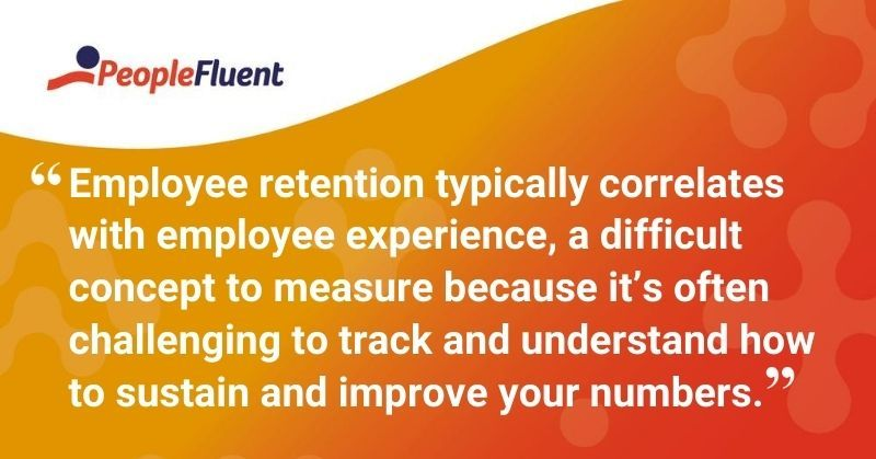 """This is a quote: """"Employee retention typically correlates with employee experience, a difficult concept to measure because it's often challenging to track and understand how to sustain and improve your numbers."""""""